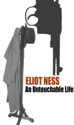 Eliot Ness: An Untouchable Life