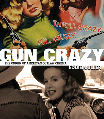 Gun Crazy: The Origin of American Outlaw Cinema
